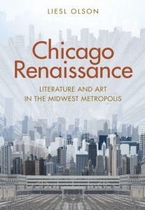 the book cover for, Chicago Renaissance, by Liesel Olson, featuring a layered photograph of the Chicago skyline from the South Loop